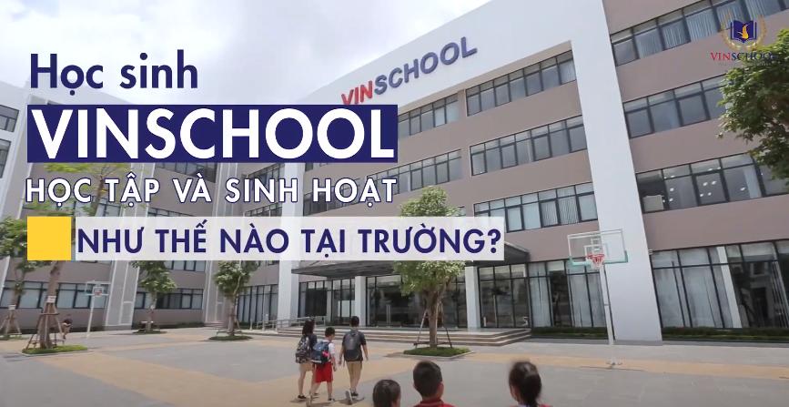 Học Sinh Tiểu Học Vinschool Học Tập Và Sinh Hoạt Tại Trường Như Thế Nào?